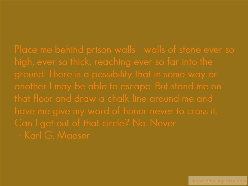 Karl G. Maeser Quotes: Place me behind prison walls walls of