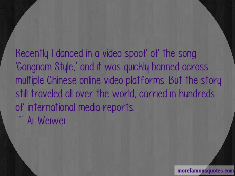 Ai Weiwei Quotes: Recently i danced in a video spoof of