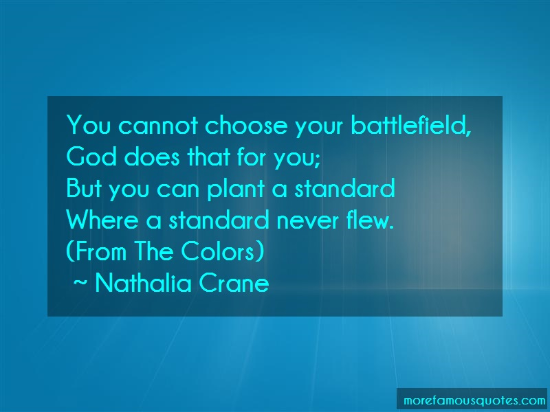 Nathalia Crane Quotes: You cannot choose your battlefield god