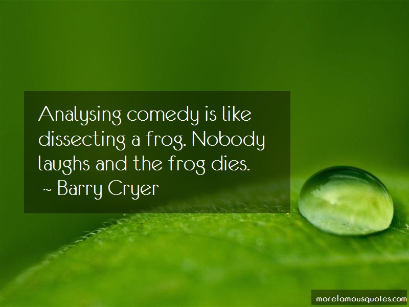 Barry Cryer Quotes: Analysing Comedy Is Like Dissecting A