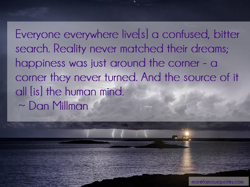Dan Millman Quotes: Everyone Everywhere Live S A Confused