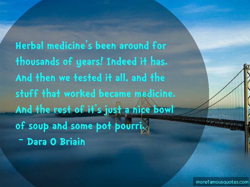 Dara O Briain Quotes: Herbal medicines been around for