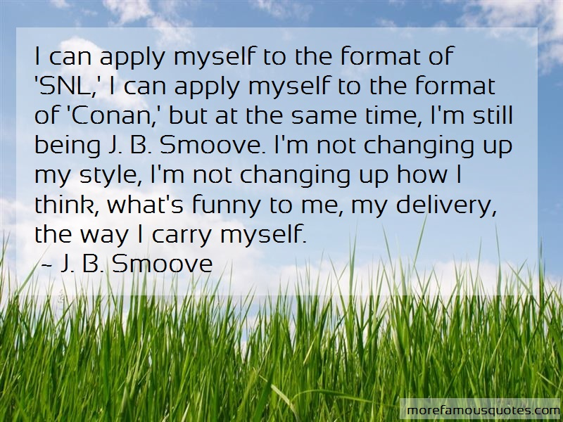 J. B. Smoove Quotes: I can apply myself to the format of snl