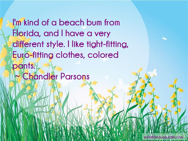 Chandler Parsons Quotes: Im kind of a beach bum from florida and