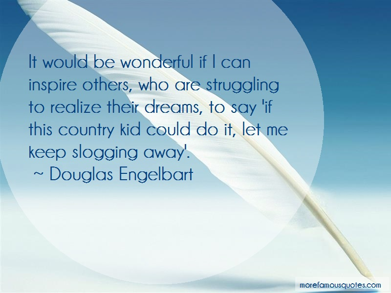 Douglas Engelbart Quotes: It would be wonderful if i can inspire