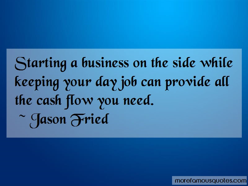 Jason Fried Quotes: Starting a business on the side while