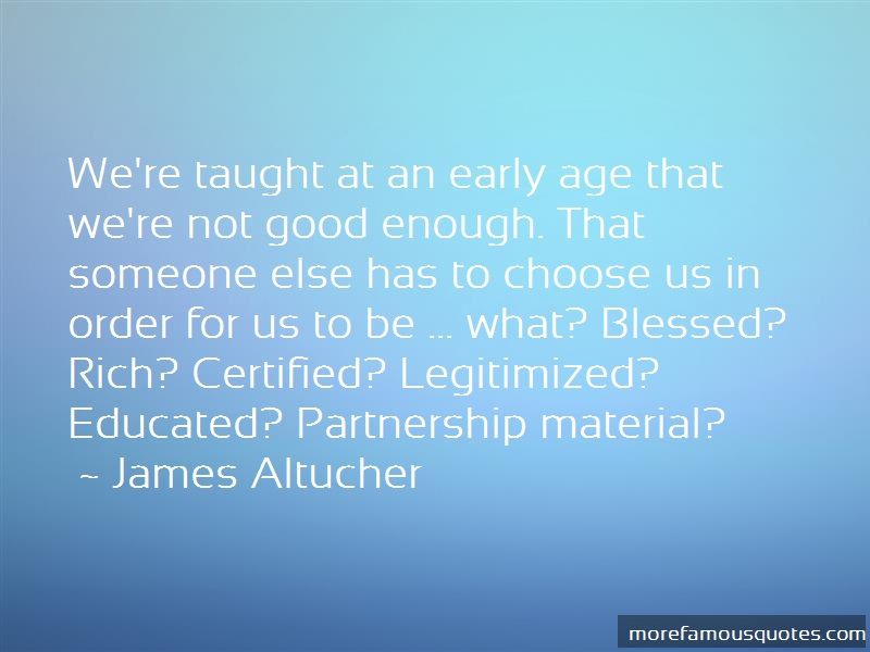 James Altucher Quotes: Were Taught At An Early Age That Were