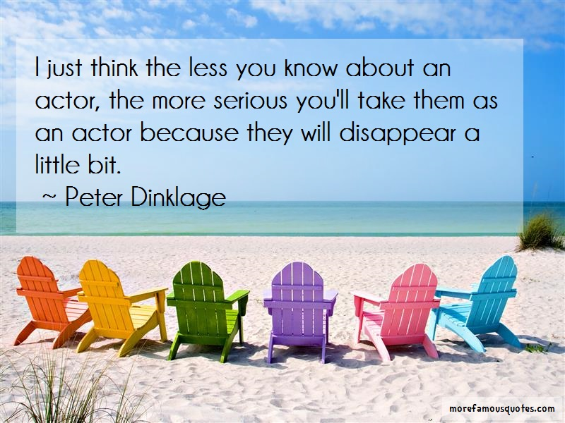 Peter Dinklage Quotes: I just think the less you know about an