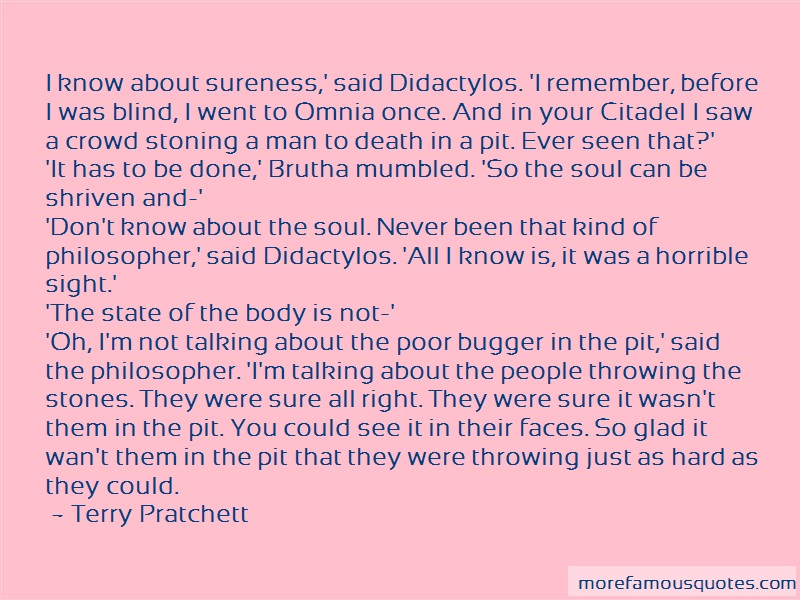 Terry Pratchett Quotes: I know about sureness said didactylos i