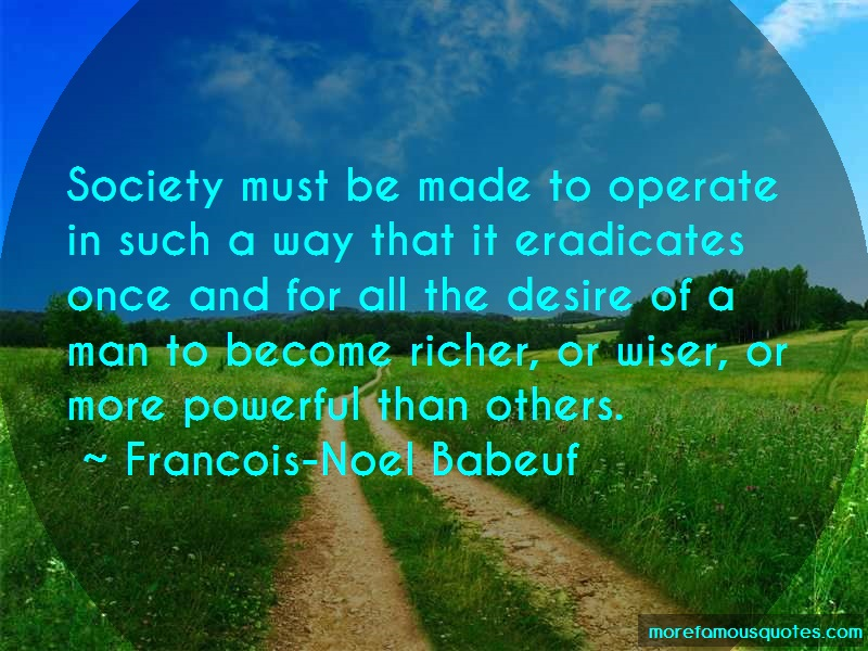 Francois-Noel Babeuf Quotes: Society Must Be Made To Operate In Such
