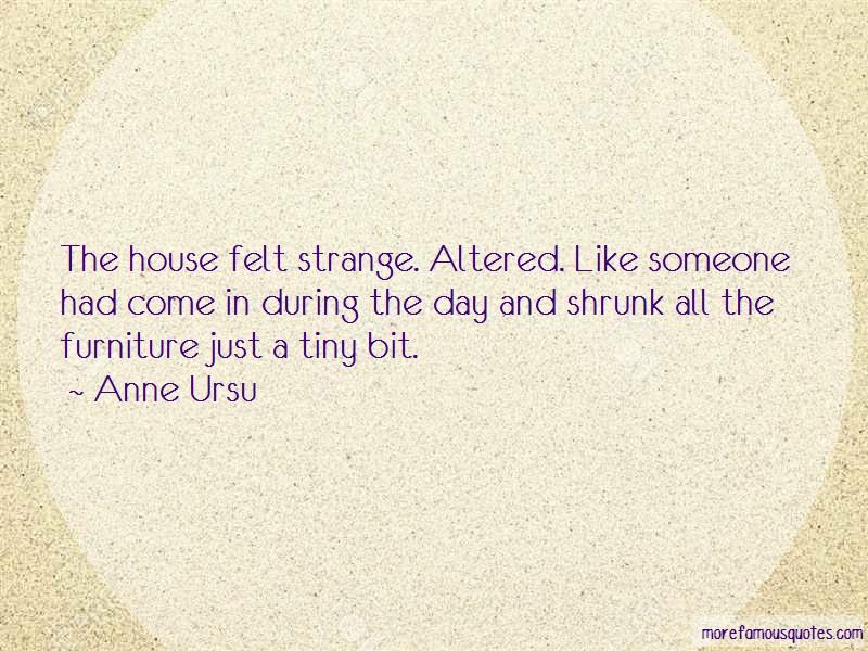 Anne Ursu Quotes: The House Felt Strange Altered Like