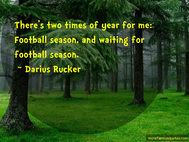 Darius Rucker Quotes: Theres Two Times Of Year For Me Football