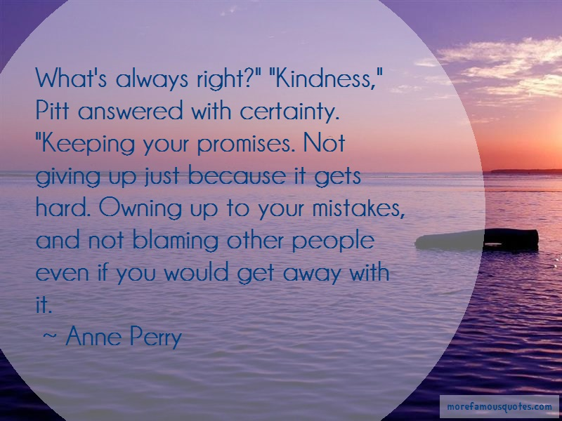 Anne Perry Quotes: Whats Always Right Kindness Pitt