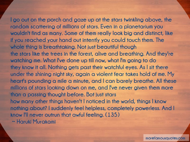 Haruki Murakami Quotes: I go out on the porch and gaze up at the