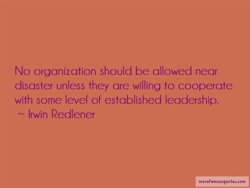 Irwin Redlener Quotes: No organization should be allowed near