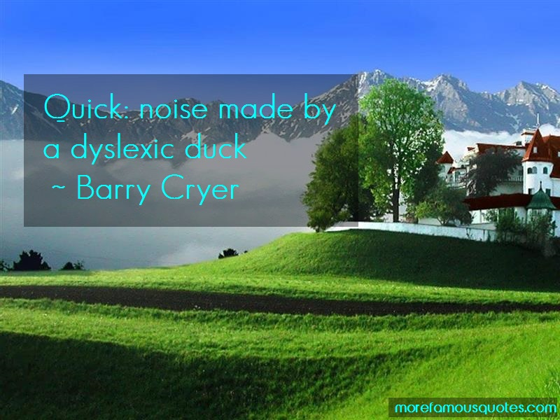 Barry Cryer Quotes: Quick Noise Made By A Dyslexic Duck