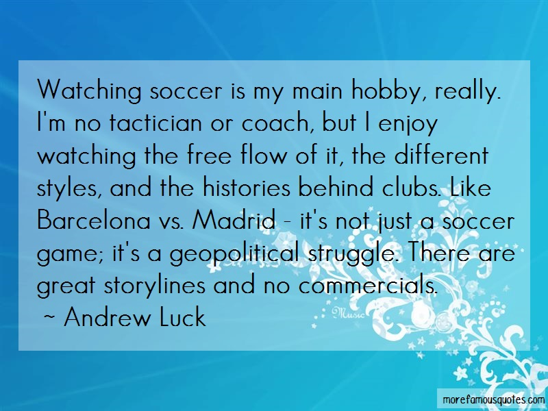 Andrew Luck Quotes: Watching soccer is my main hobby really