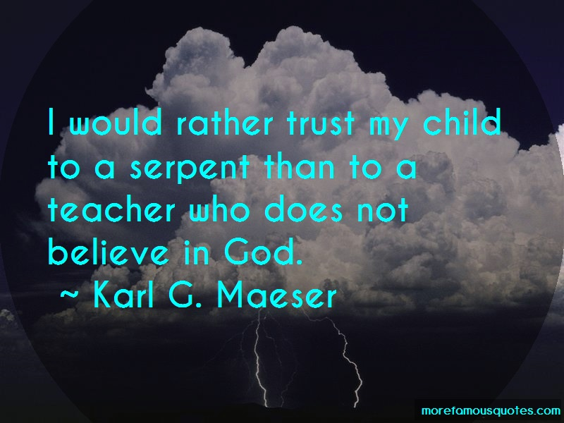 Karl G. Maeser Quotes: I would rather trust my child to a