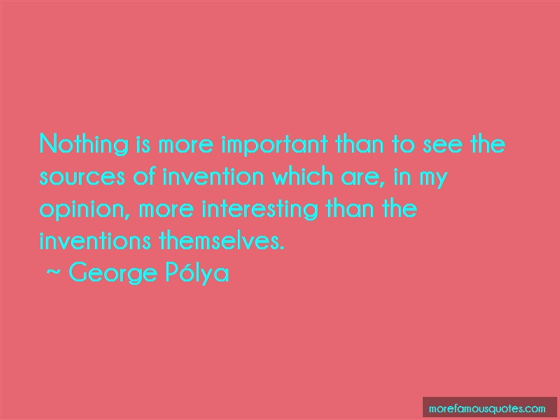 George-Polya Quotes: Nothing is more important than to see