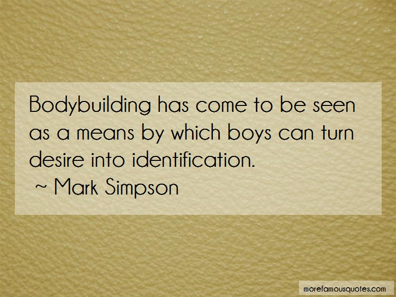 Mark Simpson Quotes: Bodybuilding Has Come To Be Seen As A