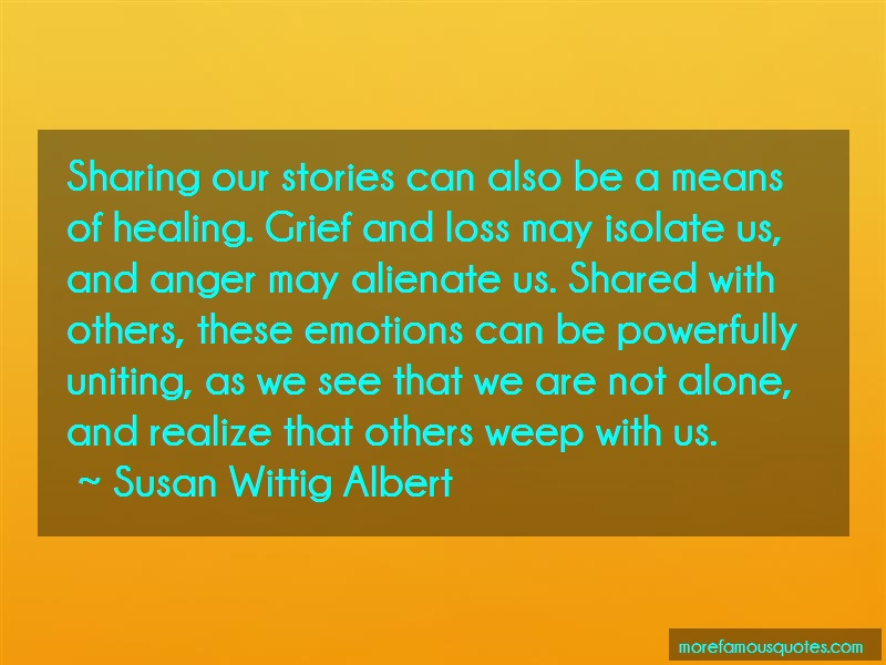 Susan Wittig Albert Quotes: Sharing our stories can also be a means