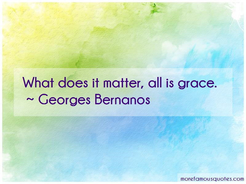 Georges Bernanos Quotes: What does it matter all is grace