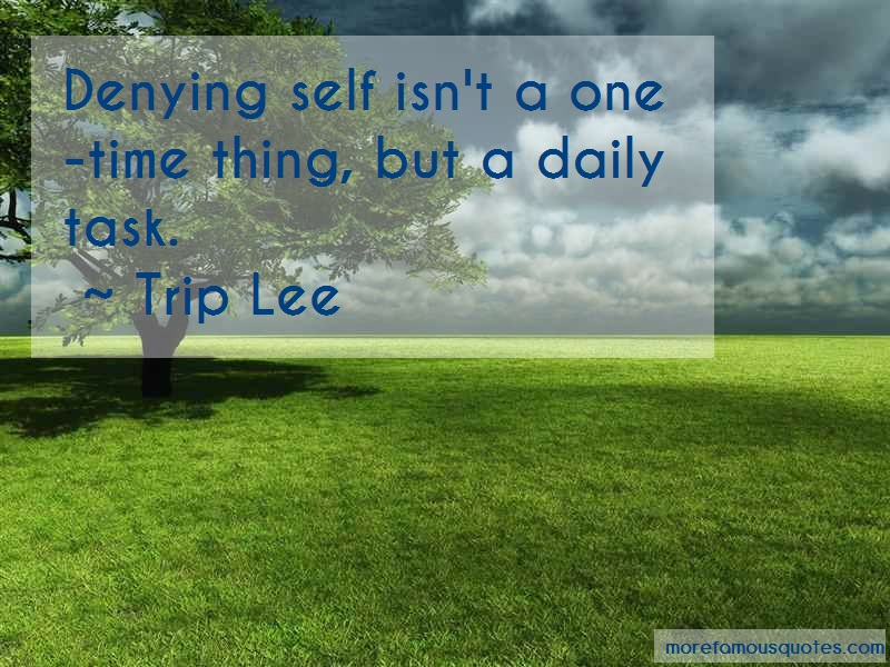Trip Lee Quotes: Denying self isnt a one time thing but a