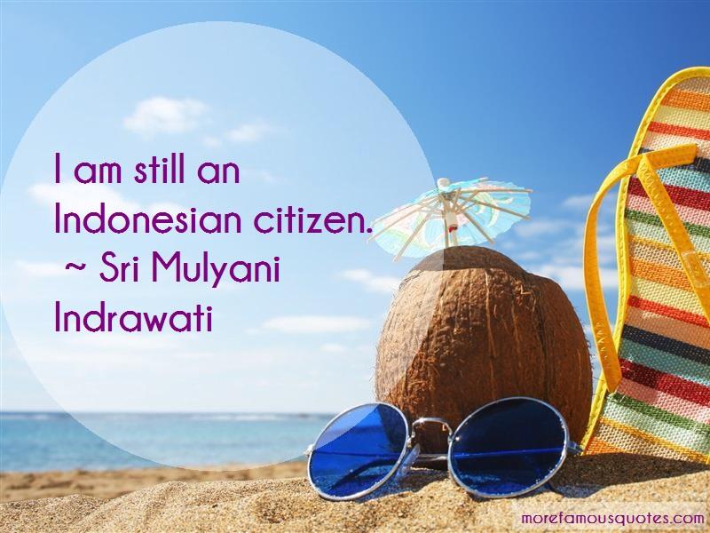 Sri Mulyani Indrawati Quotes: I am still an indonesian citizen
