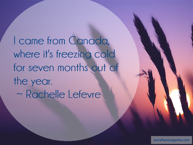 Rachelle Lefevre Quotes: I came from canada where its freezing