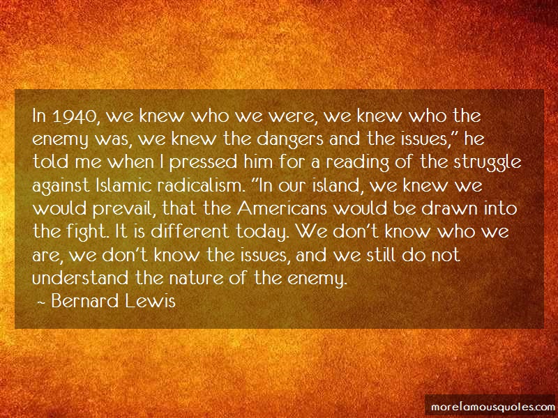 Bernard Lewis Quotes: In 1940 We Knew Who We Were We Knew Who