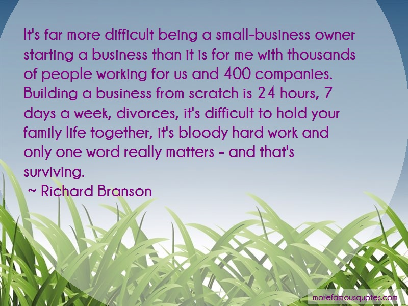 Richard Branson Quotes: Its far more difficult being a small