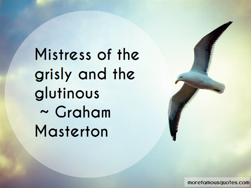 Graham Masterton Quotes: Mistress Of The Grisly And The Glutinous
