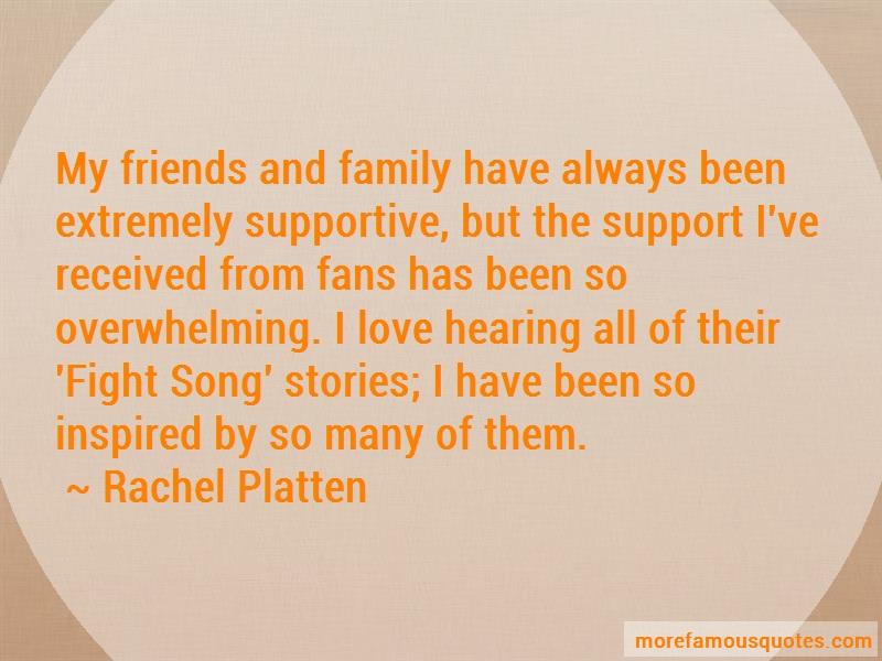 Rachel Platten Quotes: My friends and family have always been