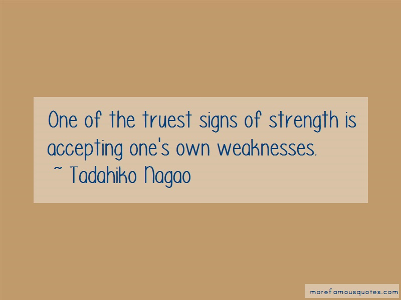 Tadahiko Nagao Quotes: One of the truest signs of strength is