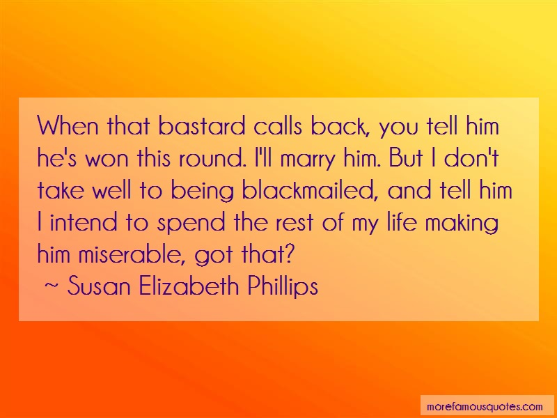 Susan Elizabeth Phillips Quotes: When that bastard calls back you tell