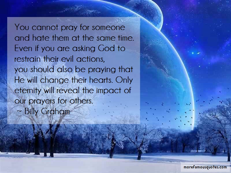 Billy Graham Quotes: You Cannot Pray For Someone And Hate