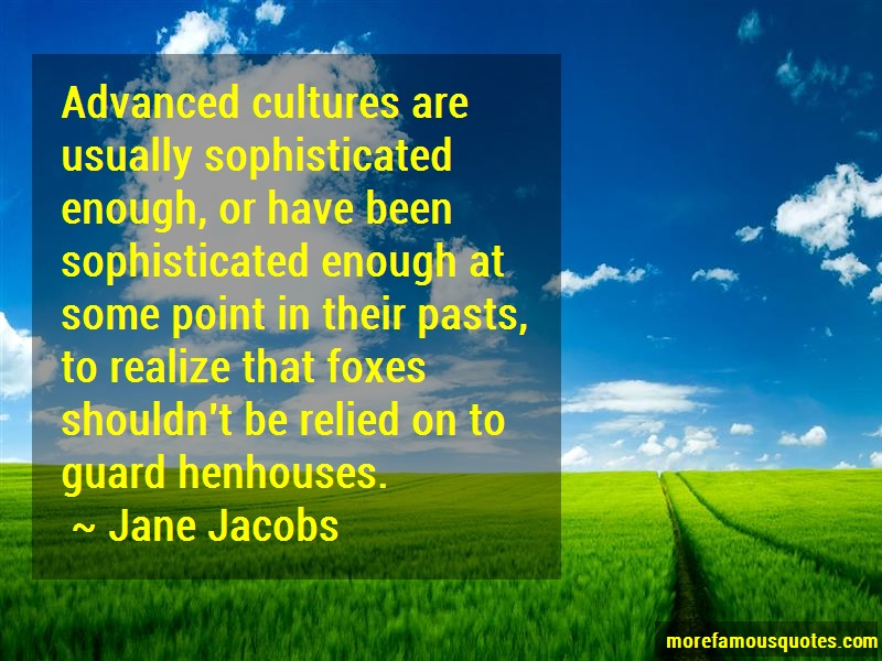 Jane Jacobs Quotes: Advanced Cultures Are Usually