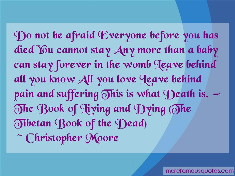 Christopher Moore Quotes: Do Not Be Afraid Everyone Before You Has