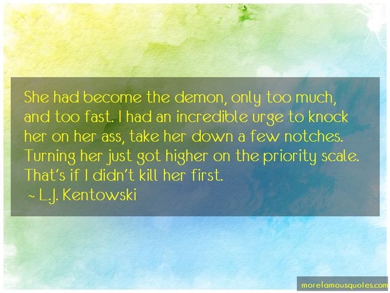 L.J. Kentowski Quotes: She Had Become The Demon Only Too Much