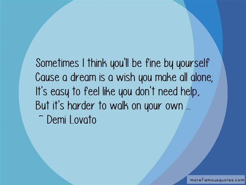 Demi Lovato Quotes: Sometimes I Think Youll Be Fine By