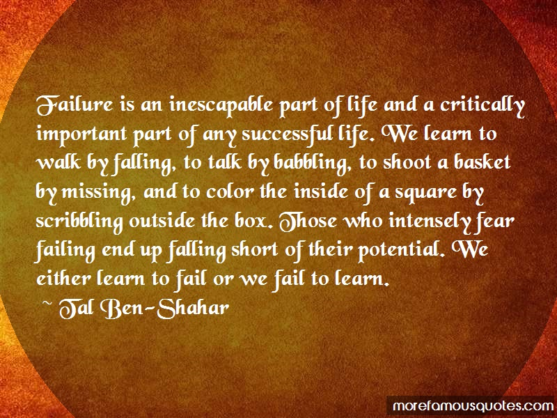 Tal Ben-Shahar Quotes: Failure Is An Inescapable Part Of Life