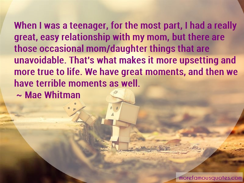 Mae Whitman Quotes: When i was a teenager for the most part