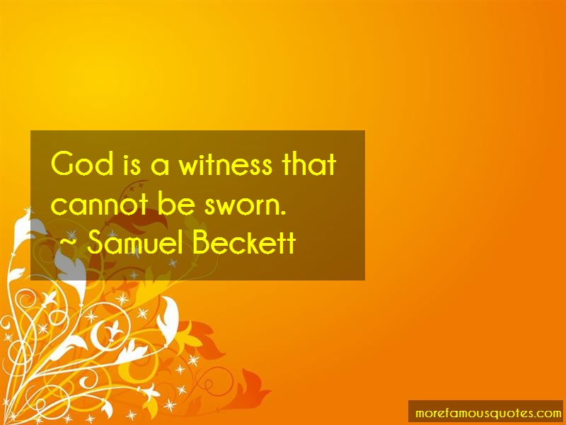 Samuel Beckett Quotes: God Is A Witness That Cannot Be Sworn