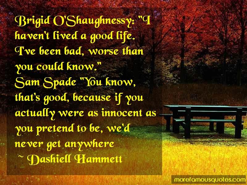 Dashiell Hammett Quotes: Brigid Oshaughnessy I Havent Lived A