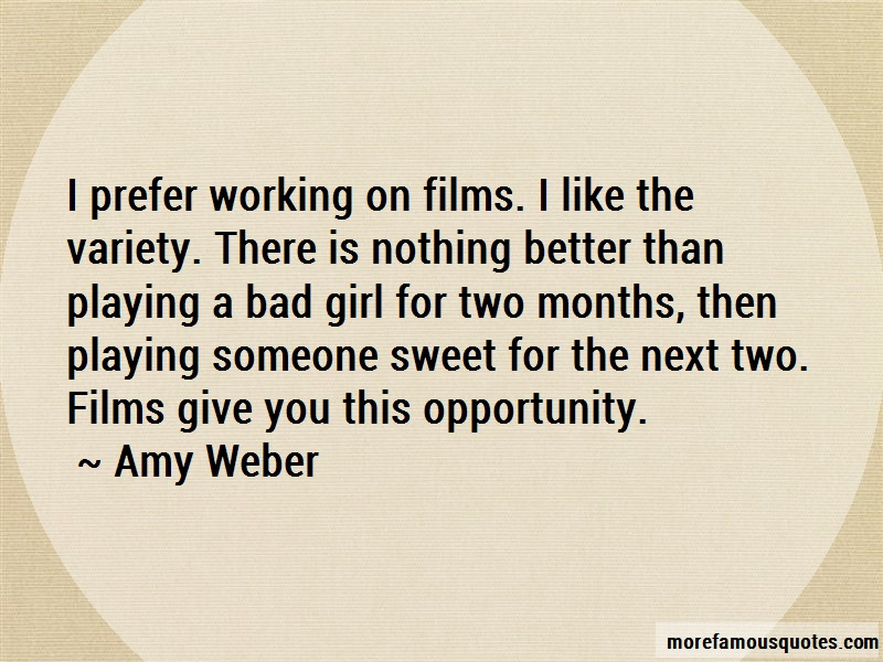 Amy Weber Quotes: I prefer working on films i like the