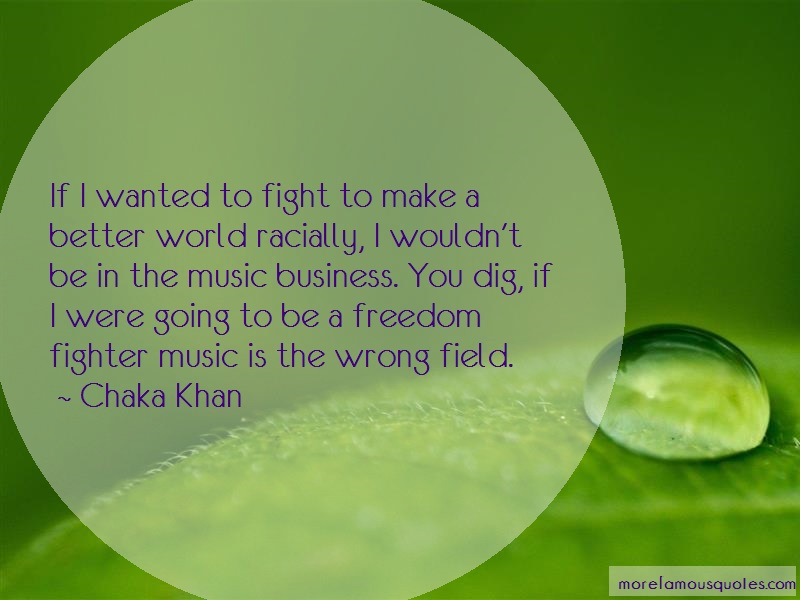 Chaka Khan Quotes: If I Wanted To Fight To Make A Better