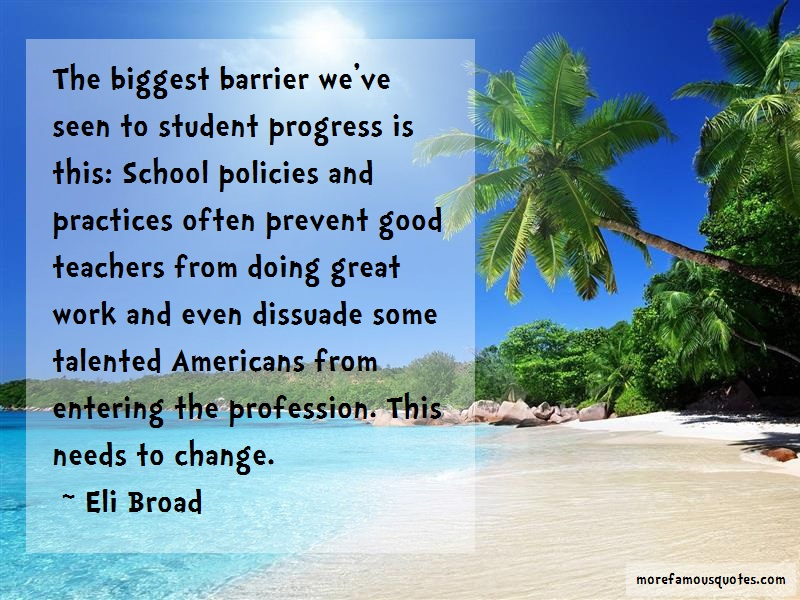 Eli Broad Quotes: The biggest barrier weve seen to student