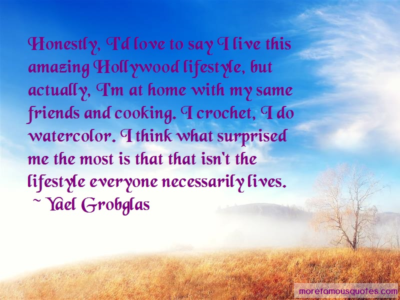 Yael Grobglas Quotes: Honestly id love to say i live this