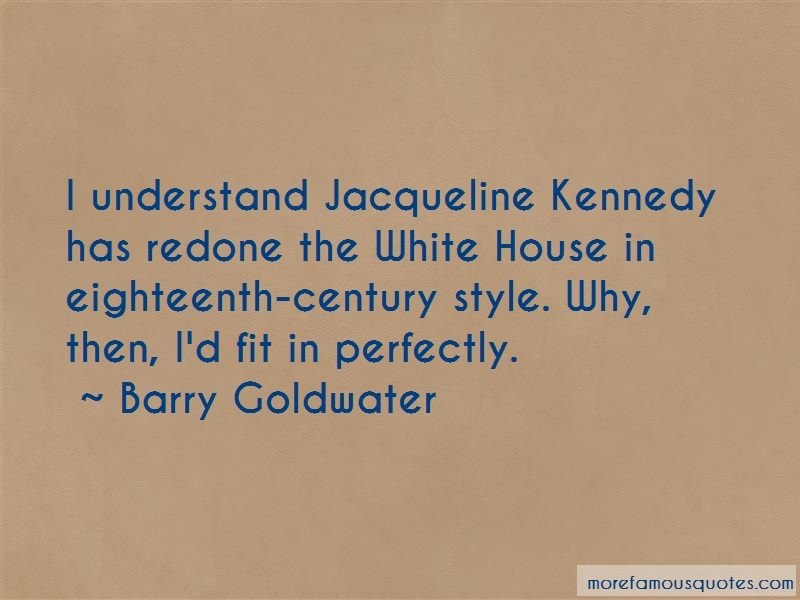 Barry Goldwater Quotes: I understand jacqueline kennedy has