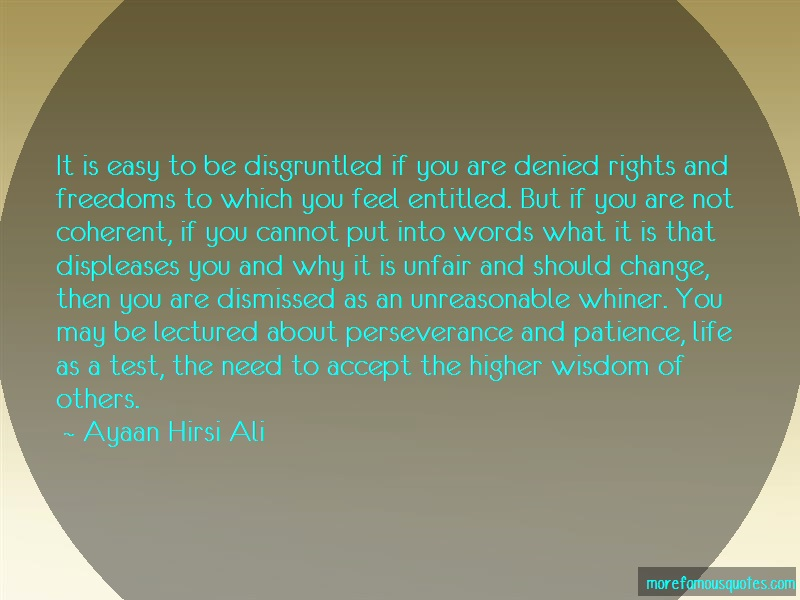 Ayaan Hirsi Ali Quotes: It is easy to be disgruntled if you are